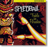 Speedball Jr - Treble In Paradise