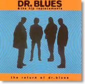 Dr. Blues & The Hip Replacements - The Return of Dr. Blues
