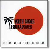 North Shore Troubadours - Original Motion Picture Soundtrack