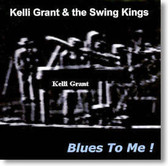 Kelli Grant & The Swing Kings - Blues To Me