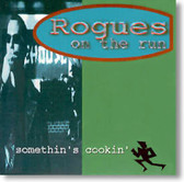 Rogues on The Run - Somethin's Cookin'
