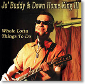 Jo' Buddy & Down Home King III - Whole Lotta Things To Do