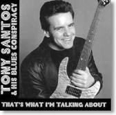 Tony Santos & His Blues Conspiracy - That's What I'm Talking About