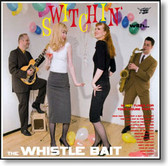 The Whistle Bait - Switchin' With