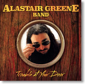Alastair Greene Band - Trouble At Your Door