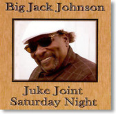 Big Jack Johnson - Juke Joint Saturday Night
