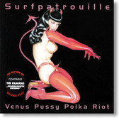 Surfpatrouille and The Kilaueas - Venus Pussy Polka Riot