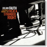 Julian Fauth - Everybody Ought To Treat A Stranger Right