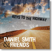 Daniel Smith & Friends - Keys To The Highway