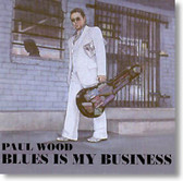Paul Wood - Blues Is My Business