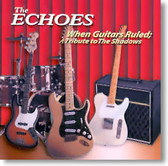 The Echoes - When Guitars Ruled A Tribute To The Shadows