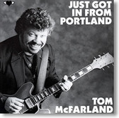 Tom McFarland - Just Got In From Portland