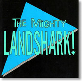 The Mighty Landshark - The Mighty Landshark
