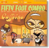 Fifty Foot Combo - Caffeine
