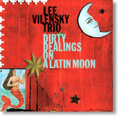 Lee Vilensky Trio - Dirty Dealings on A Latin Moon