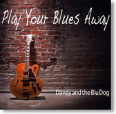 Davey and The Blu Dog - Play Your Blues Away