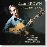 """T Is For Texas"" blues CD by Hash Brown"