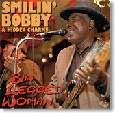 """Big Legged Woman"" blues CD by Smilin' Bobby & Hidden Charms"