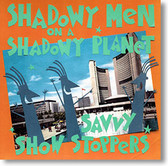 """Savvy Show Stoppers"" surf CD by Shadowy Men on A Shadowy Planet"