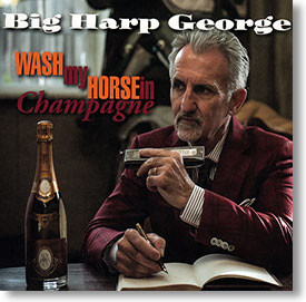 """""""Wash My Horse In Champagne"""" blues CD by Big Harp George"""