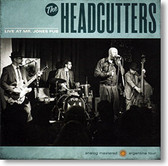 """Live At Mr. Jones Pub "" blues CD by The Headcutters"