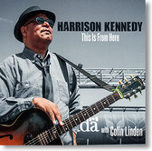 """This Is From Here"" blues CD by Harrison Kennedy"
