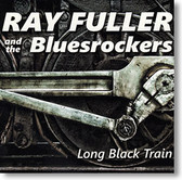 """Long Black Train"" blues CD by Ray Fuller and The Bluesrockers"