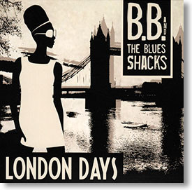 """London Days"" blues CD by B.B. and The Blues Shacks"