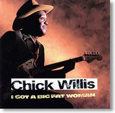 """I Got A Big Fat Woman"" blues CD by Chick Willis"