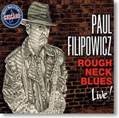 """Rough Neck Blues Live!"" blues CD by Paul Filipowicz"