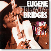 """Jump The Joint"" blues CD by Eugene Hideaway Bridges"