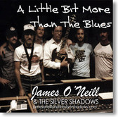 """""""A Little Bit More Than The Blues"""" blues CD by James O'Neill & The Silver Shadows"""