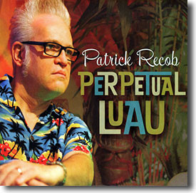"""Perpetual Luau"" blues CD by Patrick Recob"