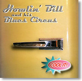 """Cool It!"" blues CD by Howlin' Bill & His Blues Circus"