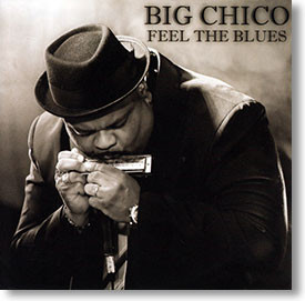 """""""Feel The Blues"""" blues CD by Big Chico"""