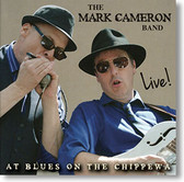 Live! At Blues on The Chippewa - The Mark Cameron Band blues CD.