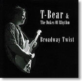 """Broadway Twist"" blues CD by T-Bear & The Dukes of Rhythm"