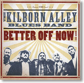 """""""Better Off Now"""" blues CD by The Kilborn Alley Blues Band"""