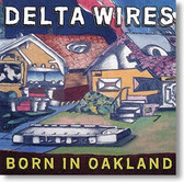 """Born In Oakland"" blues CD by Delta Wires"
