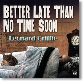 """""""Better Late Than No Time Soon"""" blues CD by Leonard Griffie"""