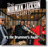 """It's The Drummer's Fault"" blues CD by The Norman Jackson Band"