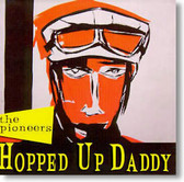 The Pioneers - Hopped Up Daddy