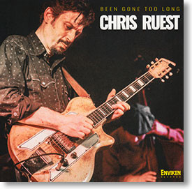 """""""Been Gone Too Long"""" blues CD by Chris Ruest"""