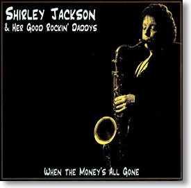 """When The Money's All Gone"" blues CD by Shirley Jackson & Her Good Rockin' Daddys"