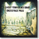 """Backstage Pass"" blues CD by Ghost Town Blues Band"
