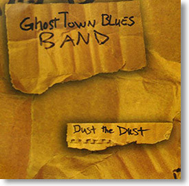 """Dust The Dust"" blues CD by Ghost Town Blues Band"