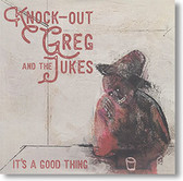 """It's A Good Thing"" blues CD by Knock-Out Greg and The Jukes"