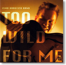 """""""Too Wild For Me"""" blues CD by Ismo Haavisto Band"""