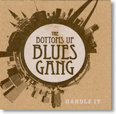 The Bottoms Up Blues Gang - Handle It