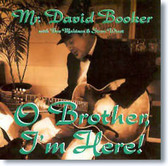Mr. David Booker - O Brother I'm Here!